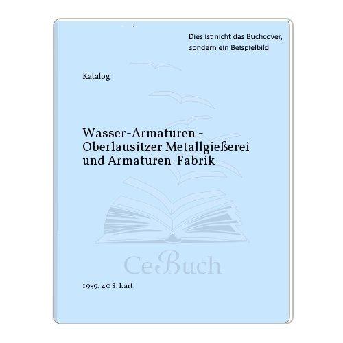 Wasser-Armaturen - Oberlausitzer Metallgießerei und Armaturen-Fabrik