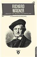 Richard Wagner Hayati Ve Müzik Calismalari