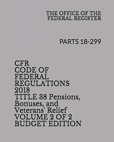 Compare Textbook Prices for CFR CODE OF FEDERAL REGULATIONS 2018 TITLE 38 Pensions, Bonuses, and Veterans' Relief VOLUME 2 OF 2 BUDGET EDITION: PARTS 18-299  ISBN 9781730972515 by FEDERAL REGISTER, THE OFFICE OF THE