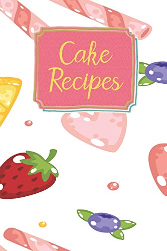 Cake Recipes: Blank Recipe Book For Your Favorite Cake And Dessert Creations