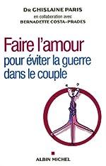 Faire l'amour - Pour éviter la guerre dans le couple de Ghislaine Paris