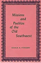 Missions and Pueblos of the Old Southwest: Their Myths, Legends, Fiestas, and Ceremonies, with Some Accounts of the Indian Tribes and Their Dances; and of the Penitentes