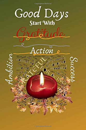Good Days Start With Gratitude: 52 Week Guide To Cultivate An Attitude Of Gratitude, blank lined notebook, Positive Thinking for Women and Girls