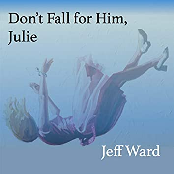 Don't Fall for Him, Julie
