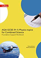 AQA GCSE 9-1 Physics for Combined Science Foundation Support Workbook (GCSE Science 9-1) by Penny Johnson Beverly Rickwood(2016-06-17)