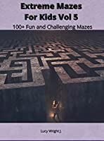 Extreme Mazes For Kids Vol 5: 100+ Fun and Challenging Mazes
