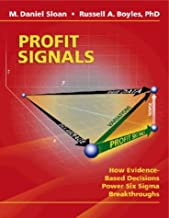 Profit Signals: How Evidence Based Decisions Power Six Sigma Breakthroughs
