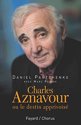Charles Aznavour: ou le destin apprivoisé