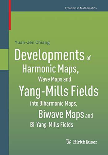 Developments of Harmonic Maps, Wave Maps and Yang-Mills Fields into Biharmonic Maps, Biwave Maps and Bi-Yang-Mills Fields (Frontiers in Mathematics)
