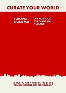 Curating Chang Mai: City Notebook For Chang Mai, Thailand: A D.I.Y. City Guide In Lists (Curate Your World)