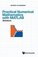Practical Numerical Mathematics with MATLAB: A Solutions