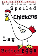 Spoiled chickens lay Better Eggs: Ideal Chicken keeping 6x9 Journal,tracker & planner:100 pages to fill-in with All Of Your Informationl In One Handy ... crasy chicken Lady,or any chicken lover!