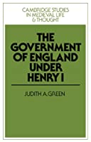Government of England under Henry I (Cambridge Studies in Medieval Life and Thought: Fourth Series, Series Number 3)