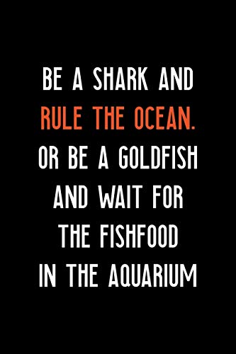 Be A Shark And Rule The Ocean. Or Be A Goldfish And Wait For The Fishfood In The Aquarium: Shark Notebook Journal Composition Blank Lined Diary Notepad 120 Pages Paperback Black