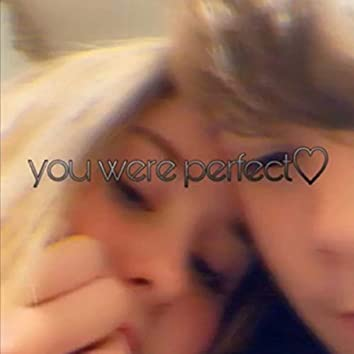 you were perfect