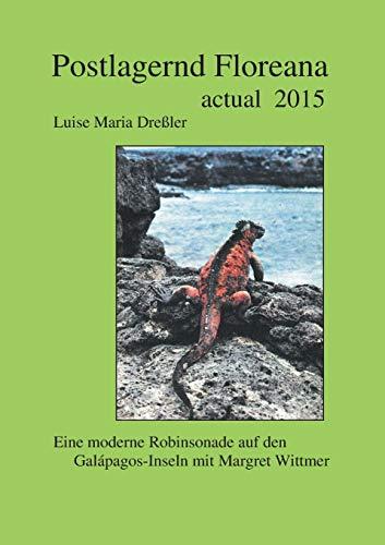 Postlagernd Floreana Actual 2015: Eine moderne Robinsonade auf den Galapagos-Inseln mit Margret Wittmer