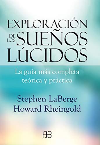 Exploración De Los Sueños Lúcidos: La guía más completa teórica y práctica