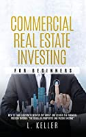 Commercial Real Estate Investing for Beginners: how to start a business without any money and achieve the financial freedom through the rental of properties and passive income (Real Estate Home & Business)