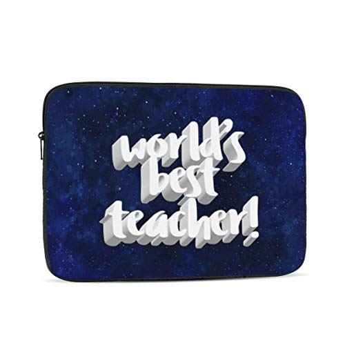 Laptop Sleeve World's Best Teacher Tablet Bag 10 Inch, 12 Inch, 13 Inch, 15 Inch, 17 Inch
