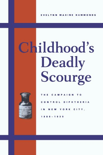 Childhood's Deadly Scourge: The Campaign to Control Diphtheria in New York City, 1880-1930