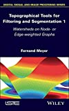 Topographical Tools for Filtering and Segmentation 1: Watersheds on Node- or Edge-weighted Graphs (Digital Signal and Image Processing) (English Edition)