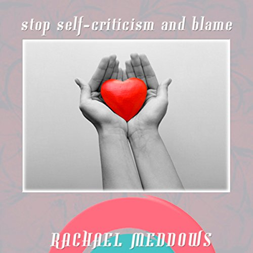Stop Self-Criticism and Blame Hypnosis audiobook cover art