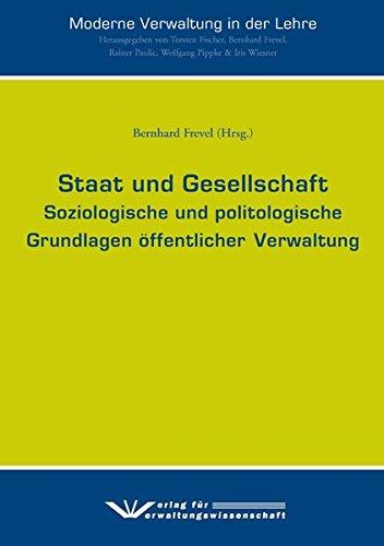 Staat und Gesellschaft: Soziologische und politologische Grundlagen öffentlicher Verwaltung (Moderne Verwaltung in der Lehre)