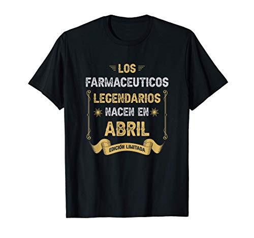 Los FARMACEUTICOS LEGENDARIOS Nacen En Abril Camiseta