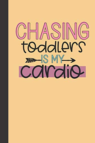 chasing toddlers is my cardio: small lined Mom Hustle Quotes Notebook / Travel Journal to write in (6'' x 9'') 120 pages