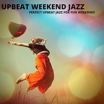 Perfect Upbeat Jazz For Fun Weekends