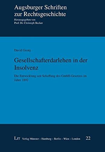 Gesellschafterdarlehen in der Insolvenz: Die Entwicklung seit Schaffung des GmbH-Gesetzes im Jahre 1892 (Augsburger Schriften zur Rechtsgeschichte)