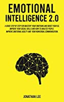 Emotional Intelligence 2.0: A Guide Step by Step for Mastery Your Emotions and Boost Your EQ. Improve Your Social Skills and How to Analyze People. Improve Self-Confidence, Emotional Agility and Your Nonverbal Communications. Hardcover Edition