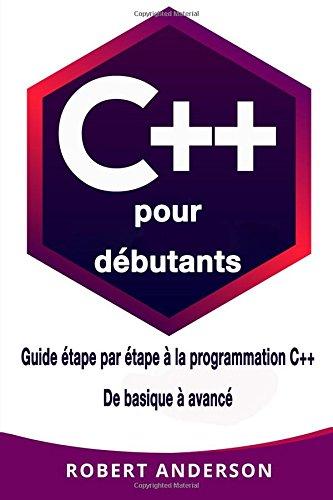 C++ pour dèbutants: Guide ètape par ètape a la programmation C++ De basique a avancè (French Edition)
