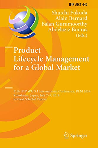 Product Lifecycle Management for a Global Market: 11th IFIP WG 5.1 International Conference, PLM 2014, Yokohama, Japan, July 7-9, 2014, Revised ... and Communication Technology (442), Band 442)