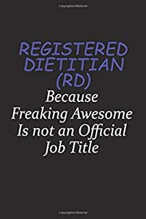 Registered dietitian (RD) Because Freaking Awesome Is Not An Official Job Title: Career journal, notebook and writing journal for encouraging men, women and kids. A framework for building your career.