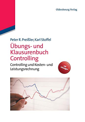 Übungs und Klausurenbuch Controlling: Controlling und Kosten und Leistungsrechnung: Controlling und Kosten- und Leistungsrechnung