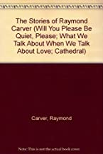 The Stories of Raymond Carver (Will You Please Be Quiet, Please; What We Talk About When We Talk About Love; Cathedral)