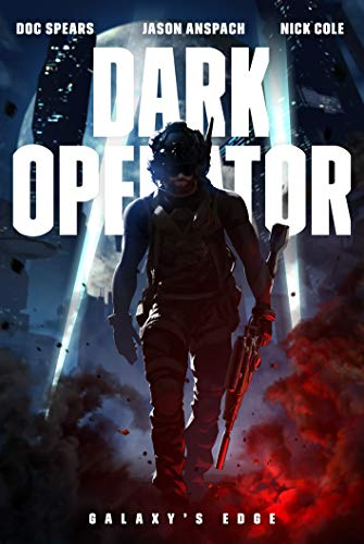 Dark Operator: A Military Science Fiction Special Forces Thriller by [Doc Spears, Jason Anspach, Nick Cole]