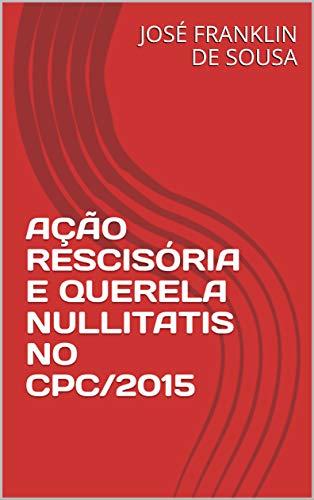 AÇÃO RESCISÓRIA E QUERELA NULLITATIS NO CPC/2015 (Portuguese Edition)
