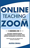 Online Teaching with Zoom: 2 books in 1: the most complete digital management guide to bring your virtual classroom to the next level. Master like a pro live streams with google classroom