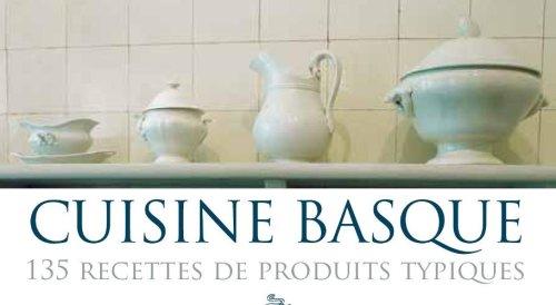 CUISINE BASQUE: 135 RECETTES DE PRODUITS TYPIQUES, MARTIN BERASATEGUI (CUISINE,GASTRON)