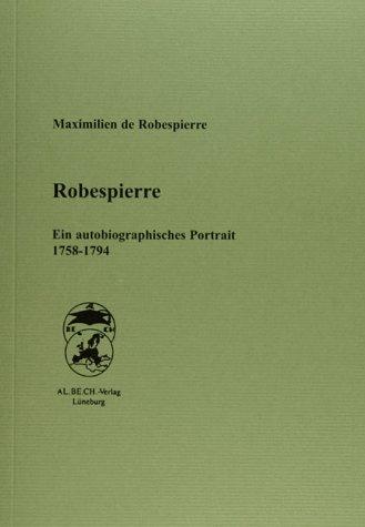 Robespierre: Ein autobiographisches Portrait 1758-1794