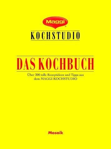 Maggi - Das Kochbuch: Die besten Rezepte und Ideen aus dem Maggi-Kochstudio