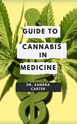 Guide to Cannabis In Medicine: Medicinal cannabis is cannabis prescribed to relieve the symptoms of a medical condition, such as epilepsy. (English Edition)