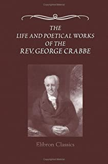 The Life and Poetical Works of the Rev. George Crabbe: Edited, with a life, by his son