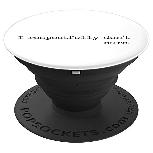 I Respectfully Dont Care funny Sayings Epic Quotes Meme Gift PopSockets Grip and Stand for Phones and Tablets