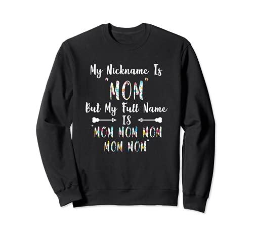 Mi apodo es mamá pero mi nombre completo es mamá mamá día de la madre Sudadera