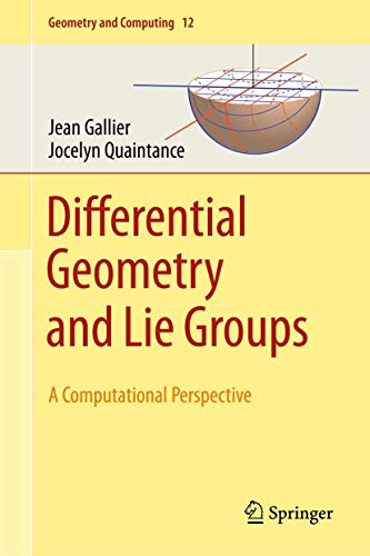 Compare Textbook Prices for Differential Geometry and Lie Groups: A Computational Perspective Geometry and Computing 12 1st ed. 2020 Edition ISBN 9783030460396 by Gallier, Jean,Quaintance, Jocelyn