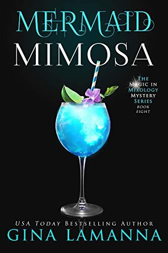 Mermaid Mimosa (The Magic & Mixology Mystery Series Book 8) by [Gina LaManna]