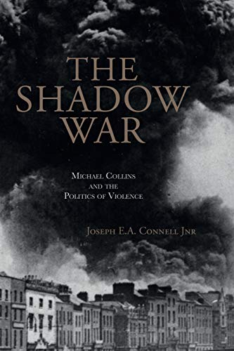 The Shadow War: Michael Collins and the Politics of Violence